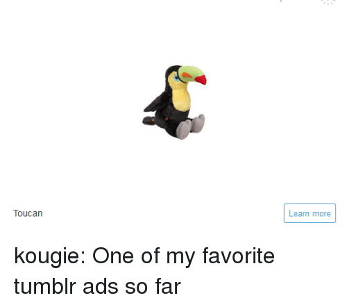 Tumblr, Blog, and Http: Toucan  Learn more kougie: One of my favorite tumblr ads so far