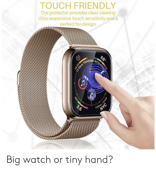 Watch, Design, and Big: TOUCH FRIENDLY  The protector provides clear viewing  Ultra responsive touch sensitivity and a  perfect for design  52  БАМ ТР,  WED  M,  P 1  VYC  688  89  11:15AM7  +3HRS  UVI  3.6 Big watch or tiny hand?