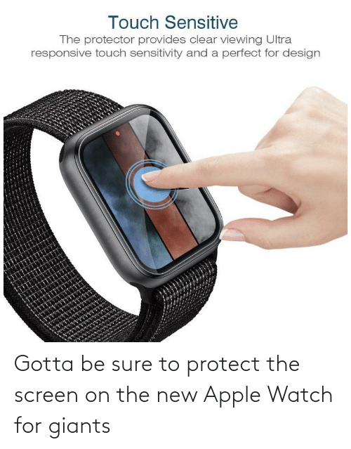 Apple, Apple Watch, and Giants: Touch Sensitive  The protector provides clear viewing Ultra  responsive touch sensitivity and a perfect for design Gotta be sure to protect the screen on the new Apple Watch for giants