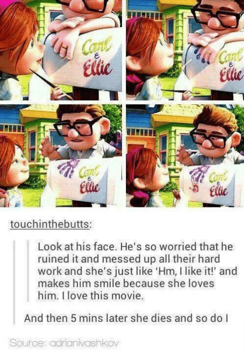 Memes, 🤖, and Working: touchinthebutts:  Look at his face. He's so worried that he  ruined it and messed up all their hard  work and she's just like 'Hm, l like it!' and  makes him smile because she loves  him. love this movie.  And then 5 mins later she dies and so do I  Source: adrianivashkov