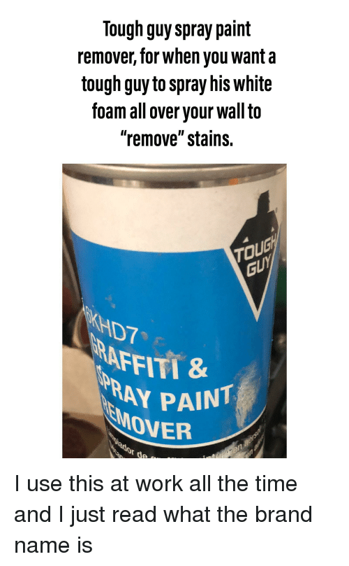 Tough Guy Spray Paint Remover for When You Wanta Tough Guy