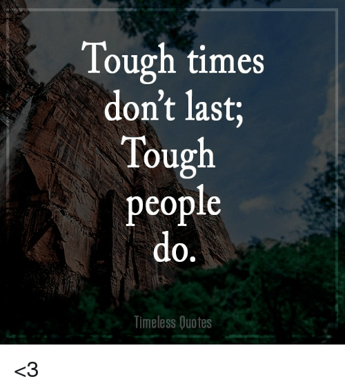 Tough Times Don\'t Last Tough People Do O Timeless Quotes <3 ...