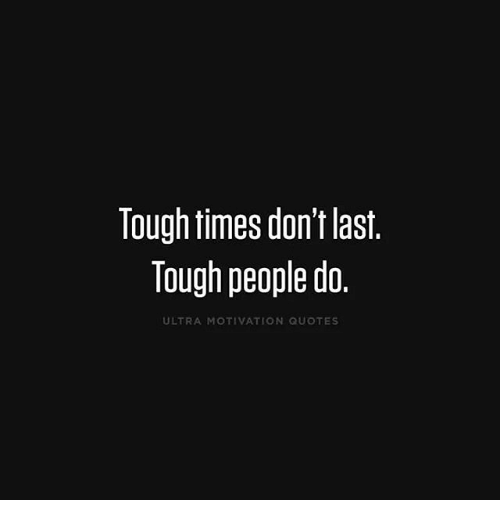 Motivational Quotes In Tough Times: Search Tough Times Memes On Me.me