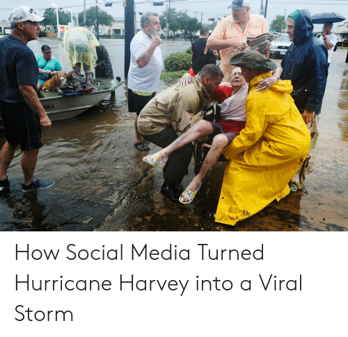 Social Media, Hurricane, and How: TOURi  54JL How Social Media Turned Hurricane Harvey into a Viral Storm