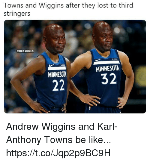 Towns And Wiggins After They Lost To Third Stringers Onbamemes Minnesota Minnesot Andrew Wiggins And Karl Anthony Towns Be Like Httpstcojqp2p9bc9h Be Like Meme On Me Me