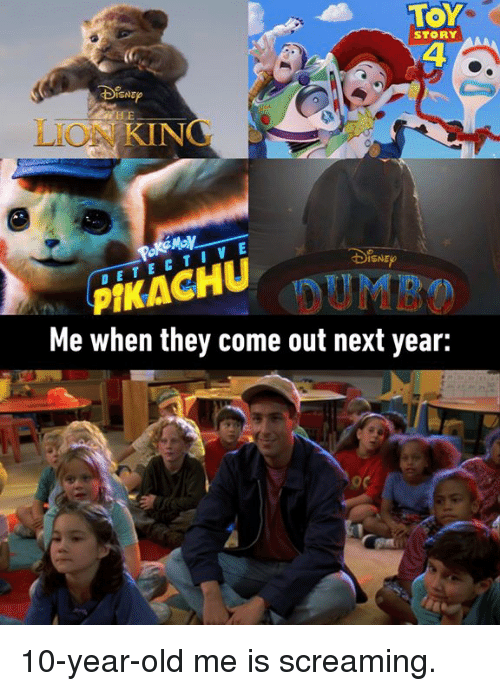Dank, Lion, and Lion King: TOY  4  STORY  LION KING  PIKACH  Me when they come out next year:  DETE CTI V E  ISNEO 10-year-old me is screaming.