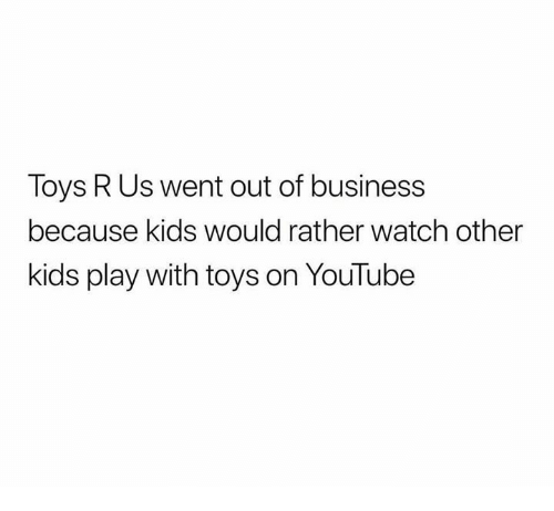 Toys R Us Went Out Of Business Because Kids Would Rather Watch Other