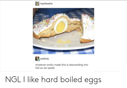 Tumblr, Hell, and Speak: toytheatre  evilrick  whatever entity made this is descending into  hell as we speak NGL I like hard boiled eggs