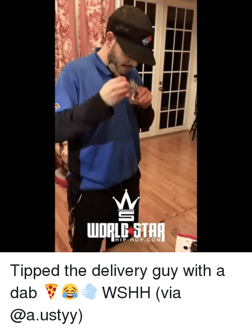 Memes, Wshh, and 🤖: TR  HUP HO P.COM Tipped the delivery guy with a dab 🍕😂💨 WSHH (via @a.ustyy)