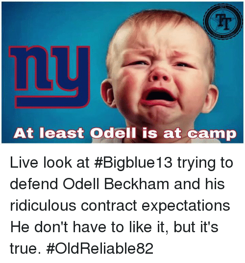 Memes, True, and Live: Tr  nu  At least Odell is at camp Live look at #Bigblue13 trying to defend Odell Beckham and his ridiculous contract expectations   He don't have to like it, but it's true. ✭✭✭#OldReliable82✭✭✭