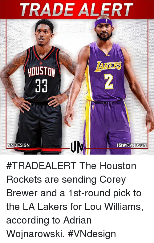 Houston Rockets, Los Angeles Lakers, and Memes: TRADE ALERT  HOUSTON  VN DESIGN #TRADEALERT  The Houston Rockets are sending Corey Brewer and a 1st-round pick to the LA Lakers for Lou Williams, according to Adrian Wojnarowski.  #VNdesign