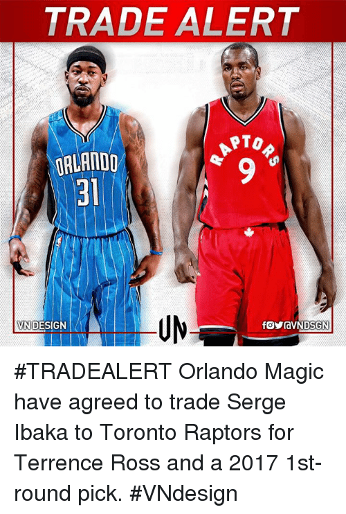 Memes, Toronto Raptors, and Orlando Magic: TRADE ALERT  PTO  ORLANDO  DESIGN  VN #TRADEALERT  Orlando Magic have agreed to trade Serge Ibaka to Toronto Raptors for Terrence Ross  and a 2017 1st-round pick.  #VNdesign