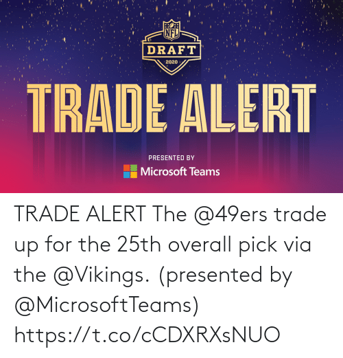 San Francisco 49ers, Memes, and Vikings: TRADE ALERT  The @49ers trade up for the 25th overall pick via the @Vikings.  (presented by @MicrosoftTeams) https://t.co/cCDXRXsNUO