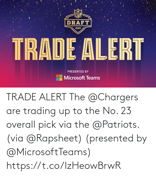 Memes, Patriotic, and Chargers: TRADE ALERT  The @Chargers are trading up to the No. 23 overall pick via the @Patriots. (via @Rapsheet)  (presented by @MicrosoftTeams) https://t.co/IzHeowBrwR