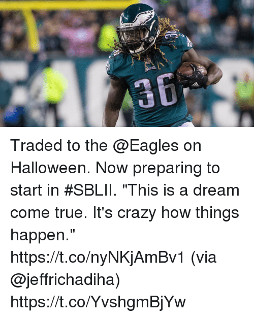 """A Dream, Crazy, and Philadelphia Eagles: Traded to the @Eagles on Halloween. Now preparing to start in #SBLII.  """"This is a dream come true. It's crazy how things happen."""" https://t.co/nyNKjAmBv1 (via @jeffrichadiha) https://t.co/YvshgmBjYw"""
