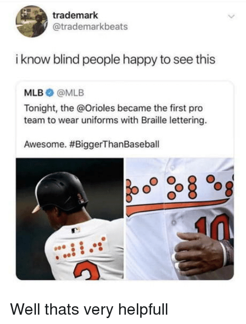 Mlb, Happy, and Awesome: trademark  @trademarkbeats  i know blind people happy to see this  MLB @MLB  Tonight, the @Orioles became the first pro  team to wear uniforms with Braille lettering.  Awesome. Well thats very helpfull