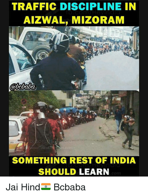 Memes, Traffic, and India: TRAFFIC DISCIPLINE IN  AIZWAL, MIZORAM  2A  SOMETHING REST OF INDIA  SHOULD LEARN Jai Hind🇮🇳 Bcbaba