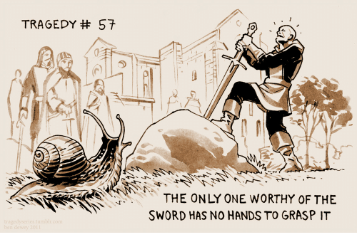 Only One, Sword, and One: TRAGEDY# 57  THE ONLY ONE WORTHY OF THE  SWORD HAS NO HANDS TO GRASP IT