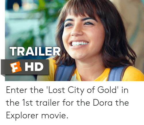 Dora the Explorer, Memes, and Lost: TRAILER  F HD Enter the 'Lost City of Gold' in the 1st trailer for the Dora the Explorer movie.