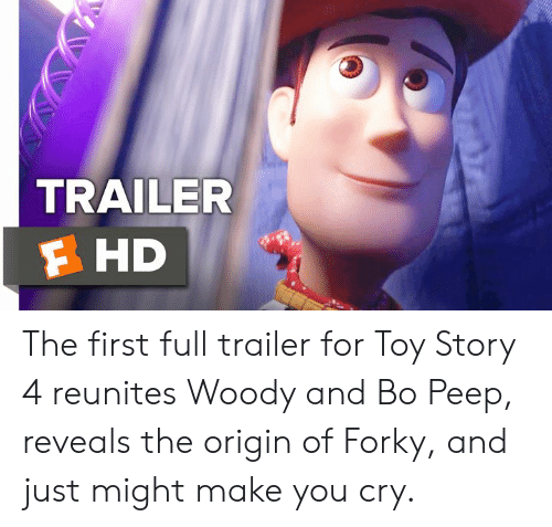 Memes, Toy Story, and Toy Story 4: TRAILER  F HD The first full trailer for Toy Story 4 reunites Woody and Bo Peep, reveals the origin of Forky, and just might make you cry.