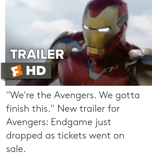 "Memes, Avengers, and The Avengers: TRAILER  F HD ""We're the Avengers. We gotta finish this.""  New trailer for Avengers: Endgame just dropped as tickets went on sale."