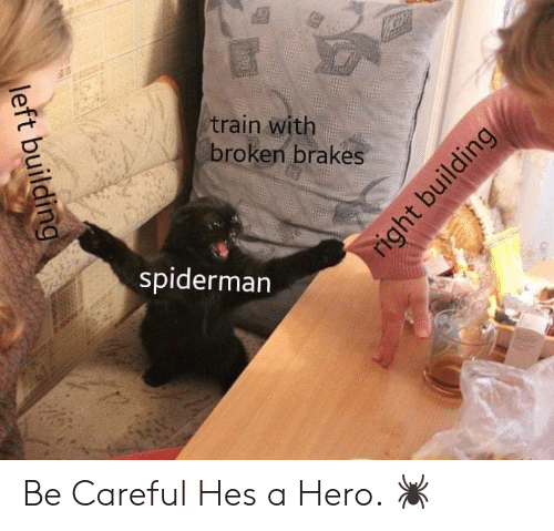 Spiderman, Train, and Be Careful: train with  broken brakes  spiderman  left building  right building Be Careful Hes a Hero. 🕷️