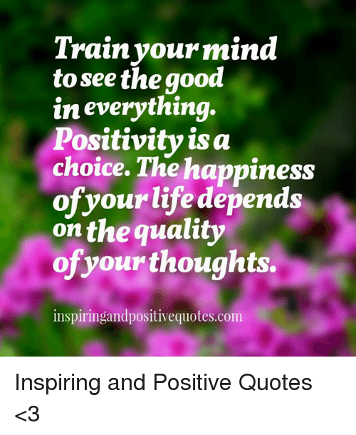 Train Your Mind To See The Good In Everything Positivitv Is A Choice