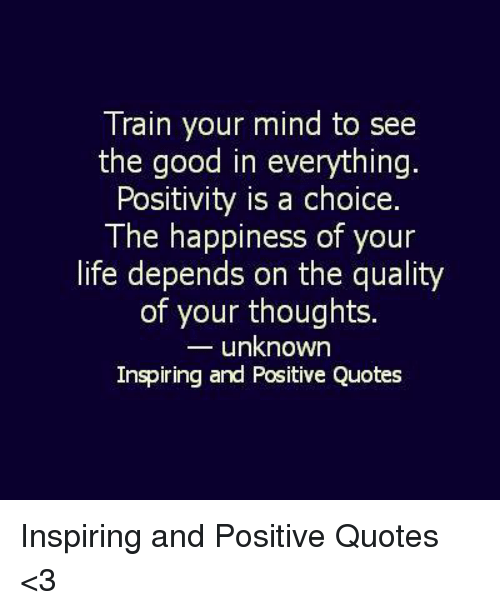 Train Your Mind To See The Good In Everything Positivity Is A Choice