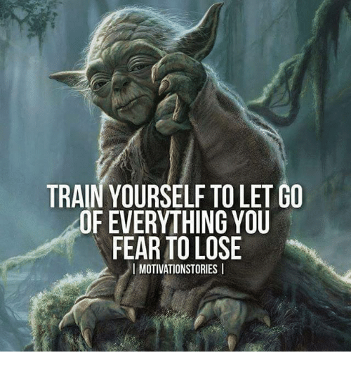 Memes, Train, and Fear: TRAIN YOURSELF TO LET GO  OF EVERYTHING YOU  FEAR TO LOSE  I MOTIVATIONSTORIES