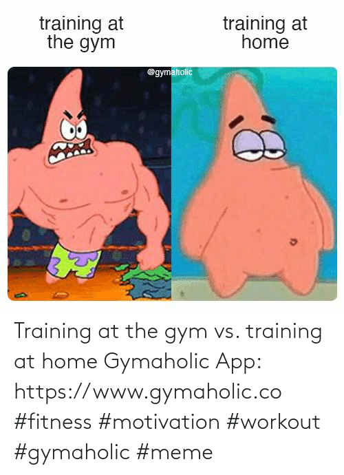 Gym, Meme, and Home: Training at the gym vs. training at home  Gymaholic App: https://www.gymaholic.co  #fitness #motivation #workout #gymaholic #meme
