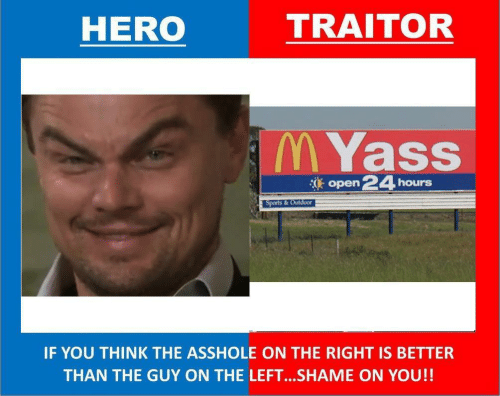 Sports, Asshole, and Hero: TRAITOR  HERO  M Yass  open 24  hours  Sports & Outdoor  IF YOU THINK THE ASSHOLE ON THE RIGHT IS BETTER  THAN THE GUY ON THE LEFT..SHAME ON YOU!!
