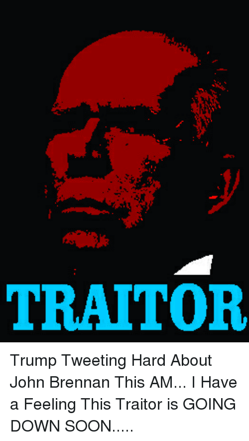 Soon..., Trump, and Down: TRAITOR