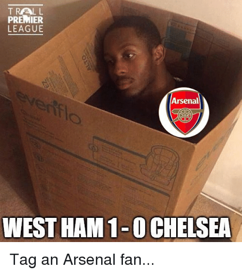 Arsenal, Chelsea, and Memes: TRALL  PREMIER  LEAGUE  Arsenal  WEST HAM 1-0 CHELSEA Tag an Arsenal fan...