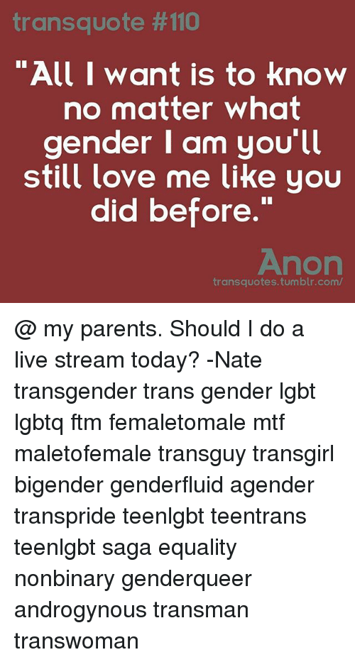 Trans Quote 110 All I Want Is To Know No Matter What Gender I Am You