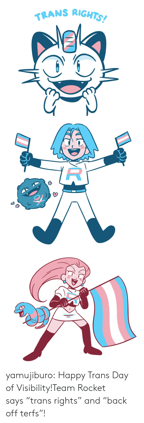 "Target, Tumblr, and Blog: TRANS RIGH yamujiburo:  Happy Trans Day of Visibility!Team Rocket says ""trans rights"" and ""back off terfs""!"