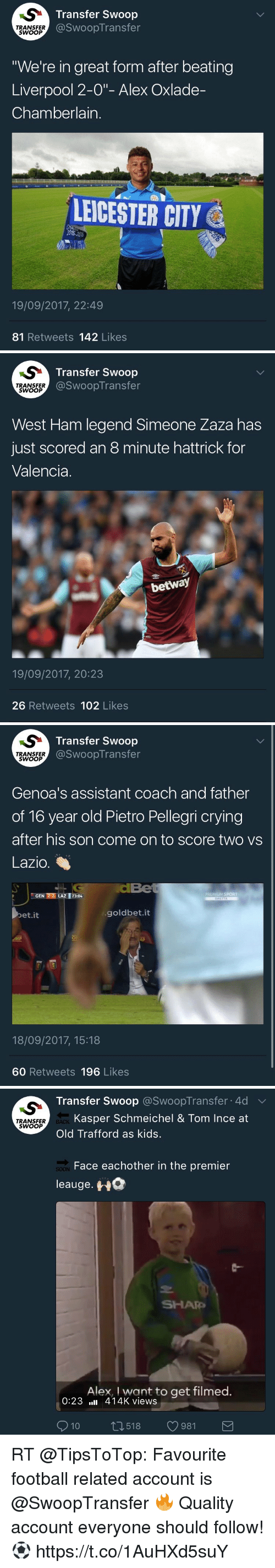 "Crying, Football, and Memes: Transfer Swoop  @SwoopTransfer  TRANSFER  SWOOP  ""We're in great form after beating  Liverpool 2-0""- Alex Oxlade-  Chamberlain  LEICESTER CITY  19/09/2017, 22:49  81 Retweets 142 Likes   Transfer Swoop  @SwoopTransfer  TRANSFER  SWOOP  West Ham legend Simeone Zaza has  just scored an 8 minute hattrick for  Valencia.  betway  19/09/2017, 20:23  26 Retweets 102 Likes   Transfer Swoop  @SWoopTransfer  TRANSFER  SWOOP  Genoa's assistant coach and father  of 16 year old Pietro Pellegri crying  after his son come on to score two vs  Lazio.  GEN 2-2 LAZ 7304  PAUMUMSPORT  et.it  goldbet.it  18/09/2017, 15:18  60 Retweets 196 Likes   Transfer Swoop @SwoopTransfer-4d  ﹀  SA  Kasper Schmeichel & Tom Ince at  TRANSFER  SWOOP  BACK  Old Trafford as kids.  Face eachother in the premier  leauge.  SOON  SHARe  Alex, I want to get filmed.  0:23,ll 414K views  010  518  981 RT @TipsToTop: Favourite football related account is @SwoopTransfer 🔥  Quality account everyone should follow! ⚽️ https://t.co/1AuHXd5suY"