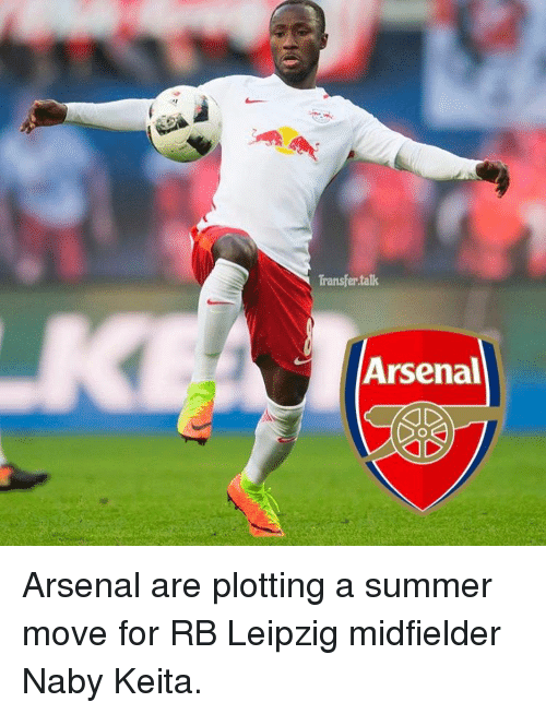 Memes, 🤖, and Move: Transfer talk  Arsenal Arsenal are plotting a summer move for RB Leipzig midfielder Naby Keita.