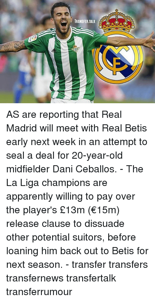 Apparently, Memes, and Real Madrid: TRANSFER.TALK AS are reporting that Real Madrid will meet with Real Betis early next week in an attempt to seal a deal for 20-year-old midfielder Dani Ceballos. - The La Liga champions are apparently willing to pay over the player's £13m (€15m) release clause to dissuade other potential suitors, before loaning him back out to Betis for next season. - transfer transfers transfernews transfertalk transferrumour