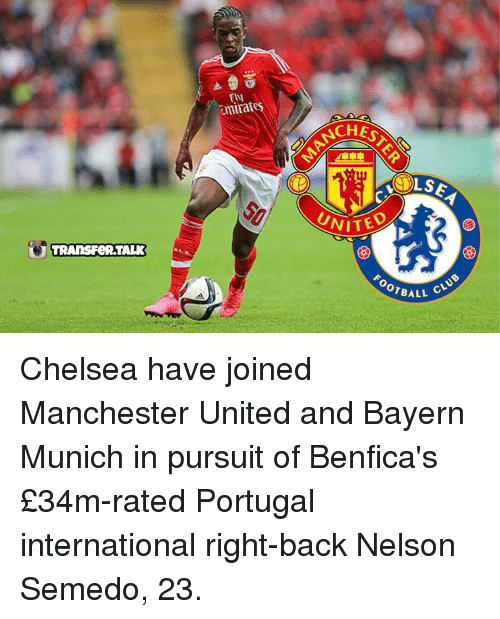 Chelsea, Memes, and Manchester United: TRANSFERTALK  Aminat  Ls  UNITED  or BALL Chelsea have joined Manchester United and Bayern Munich in pursuit of Benfica's £34m-rated Portugal international right-back Nelson Semedo, 23.