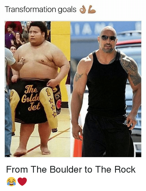 Goals, Memes, and The Rock: Transformation goals  Th  Gold  det From The Boulder to The Rock 😂❤