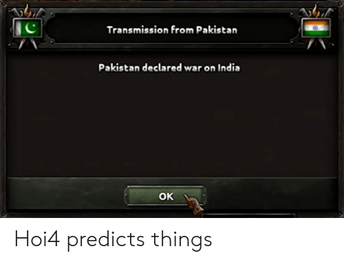 Reddit, India, and Pakistan: Transmission From Pakistan  Pakistan declared war on India  OK Hoi4 predicts things