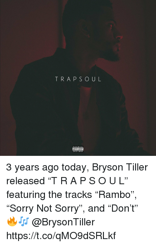"""Bryson Tiller, Sorry, and Today: TRAPSOUL  PABENTAL  ADVISORY  EIPLICIT CONTENT 3 years ago today, Bryson Tiller released """"T R A P S O U L"""" featuring the tracks """"Rambo"""", """"Sorry Not Sorry"""", and """"Don't"""" 🔥🎶 @BrysonTiller https://t.co/qMO9dSRLkf"""