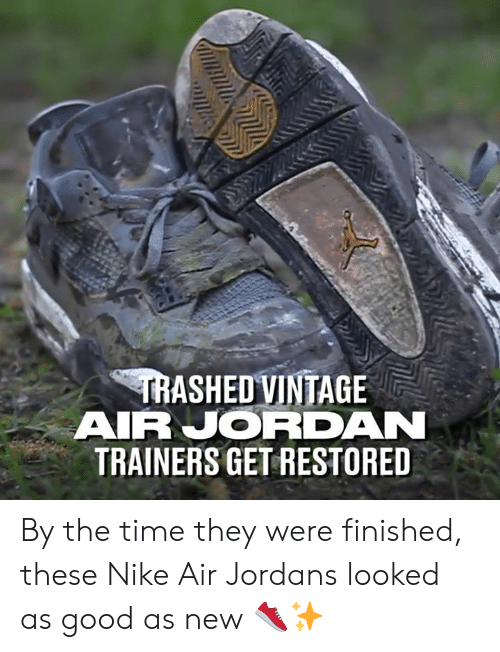 fa689ce2f847 TRASHED VINTAGE AIR JORDAN TRAINERS GET RESTORED by the Time They ...