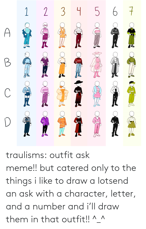Meme, Target, and Tumblr: traulisms:  outfit ask meme!! but catered only to the things i like to draw a lotsend an ask with a character, letter, and a number and i'll draw them in that outfit!! ^_^
