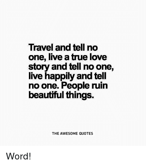 Beautiful Love And True Travel And Tell No One Live A True