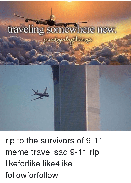 traveling somewhere new rip to the survivors of 9 11 meme 21390538 ✅ 25 best memes about 9 11 meme 9 11 memes