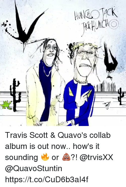Travis Scott, Amp, and Travis: Travis Scott & Quavo's collab album is out now.. how's it sounding 🔥 or 💩?! @trvisXX @QuavoStuntin https://t.co/CuD6b3aI4f