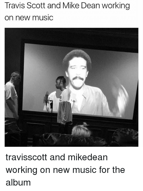 Memes, Music, and Travis Scott: Travis Scott and Mike Dean working  on new musidC travisscott and mikedean working on new music for the album
