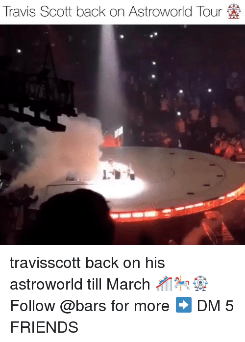 Friends, Memes, and Travis Scott: Travis Scott back on AstroWorld Tour travisscott back on his astroworld till March 🎢🎠🎡 Follow @bars for more ➡️ DM 5 FRIENDS