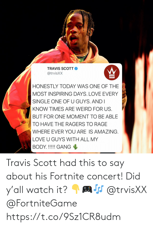Travis Scott, Watch, and Did: Travis Scott had this to say about his Fortnite concert! Did y'all watch it? 👇🎮🎶 @trvisXX @FortniteGame https://t.co/9Sz1CR8udm